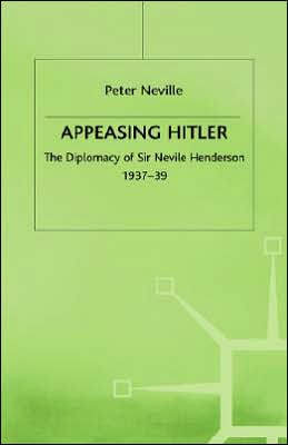 Appeasing Hitler: The Diplomacy of Sir Nevile Henderson,1937-39