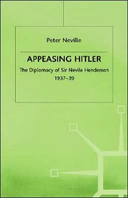 Appeasing Hitler: The Diplomacy of Sir Nevile Henderson,1937-39