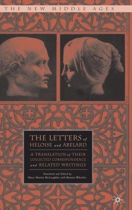 Letters of Heloise and Abelard: A Translation of Their Complete Correspondence