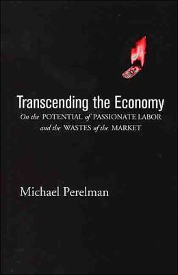 Transcending the Economy: On the Potential of Passionate Labor and the Wastes of the Market