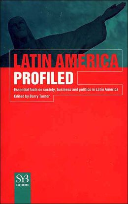 Latin America Profiled: Essential Facts on Society, Business, and Politics in Latin America