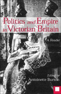 Politics and Empire in Victorian Britain: A Reader