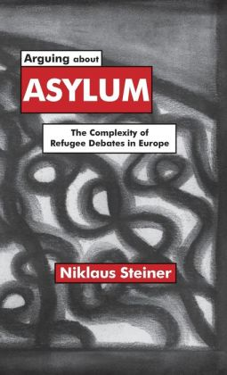 Arguing about Asylum: The Complexity of Refugee Debates in Europe