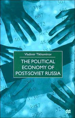 The Political Economy of Post-Soviet Russia