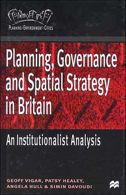 Planning, Governance and Spatial Strategy in Britain: An Institutionalist Analysis