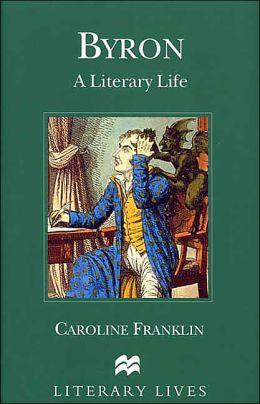 Byron a Literary Life: A Literary Life