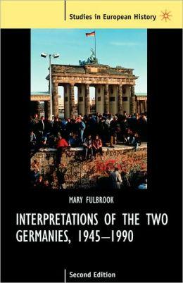 Interpretations Of The Two Germanies, 1945-1990