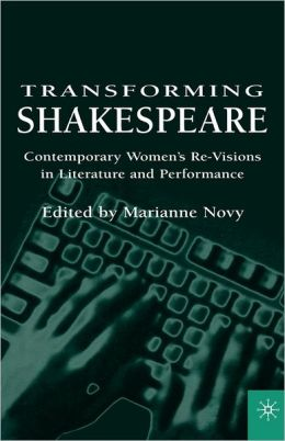 Transforming Shakespeare: Contemporary Women's Revisions in Literature and Performance