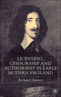 Licensing, Censorship And Authorship In Early Modern England