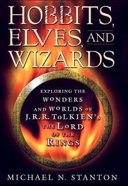 Hobbits, Elves, and Wizards: Exploring the Wonders and Worlds of J. R. R Tolkien