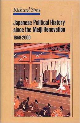 Japanese Political History Since the Meiji Restoration, 1868-2000 Richard Sims