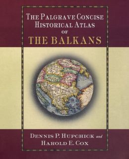 Palgrave Concise Historical Atlas of the Balkans
