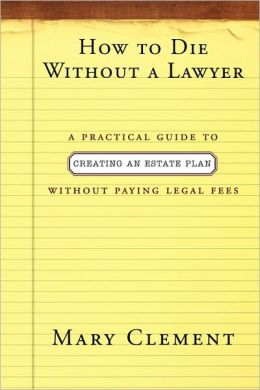 How to Die without a Lawyer: A Practical Guide to Creating a Will Without Paying Legal Fees