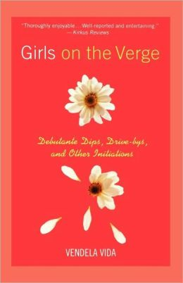 Girls on the Verge: Debutante Dips, Gang Drive Bys, and Other Initiations