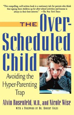 Over-Scheduled Child: Avoiding the Hyper-Parenting Trap
