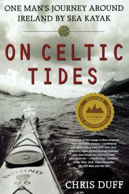 On Celtic Tides: One Man's Journey Around Ireland by Sea Kayak