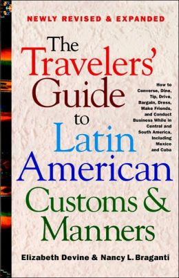 The Travelers' Guide to Latin American Customs & Manners