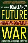 Future War: Non-Lethal Weapons in Twenty-First-Century Warfare