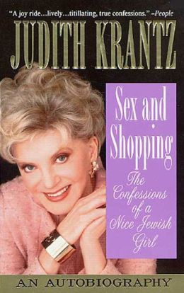 Sex and Shopping: The Confessions of a Nice Jewish Girl: An Autobiography