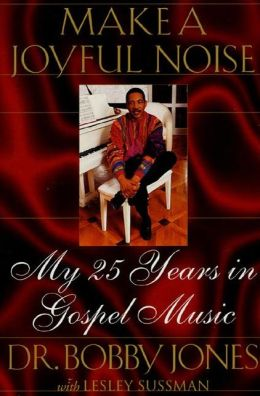 Make a Joyful Noise: My 25 Years in Gospel Music