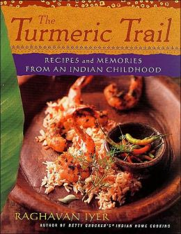 Turmeric Trail: Recipes and Memories from an Indian Childhood