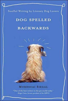 Dog Spelled Backwards: Soulful Writing from Literary Dog Lovers