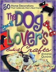 The Dog Lover's Book of Crafts: 50 Home Decorations That Celebrate Man's Best Friend
