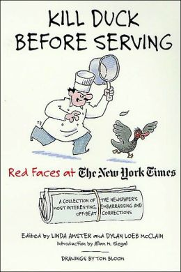 Kill Duck Before Serving: Red Faces at The New York Times: A Collection of the Newspaper's Most Interesting, Embarrassing and Off-Beat Corrections
