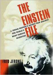 The Einstein File: J. Edgar Hoover's Secret War Against the Worlds Most Famous