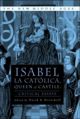 Isabel La Catolica, Queen of Castile: Critical Essays (New Middle Ages Series)