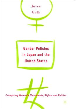 Gender Policies in Japan and the United States: Comparing Women's Movements, Rights, and Politics