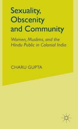 Sexuality, Obscenity, And Community: Women, Muslims, and the Hindu Public in Colonial India
