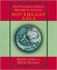 The Palgrave Concise Historical Atlas of South East Asia
