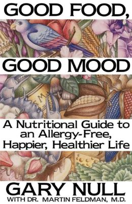 Good Food, Good Mood: A Nutritional Guide to an Allergy-Free, Happier, Healthier Life