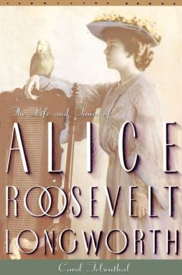 The Life and Times of Alice Roosevelt Longworth