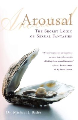 Arousal: The Secret Logic of Sexual Fantasies