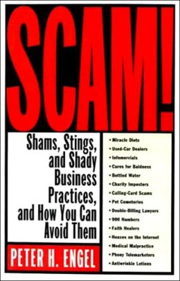Scam!: Shams, Stings, and Shady Business Practices, and How You Can Avoid Them