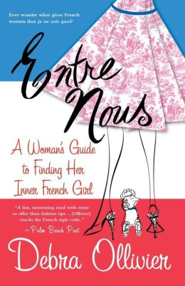 Entre Nous: A Woman's Guide to Finding Her Inner French Girl