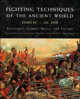 Fighting Techniques of the Ancient World (3000 BC to 500 AD)