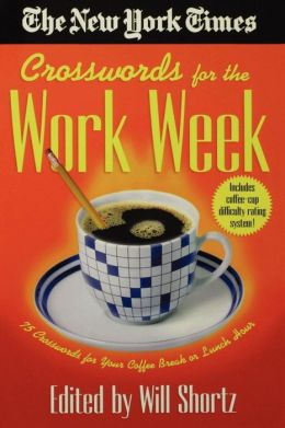 New York Times Crosswords for Your Work Week: 75 Crosswords for Coffee Break to Lunch Hour