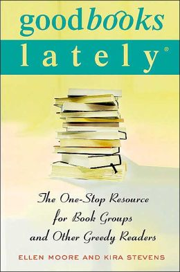 Good Books Lately : The One-Stop Resource for Book Groups and Other Greedy Readers Ellen Moore and Kira Stevens