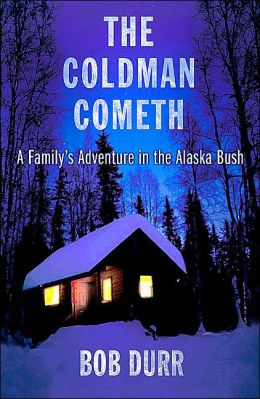Coldman Cometh: A Family's Adventure in the Alaska Bush