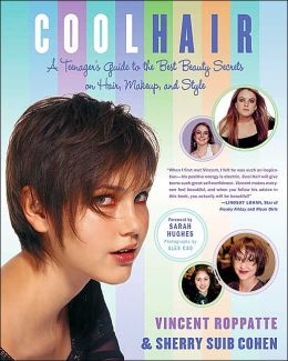 Cool Hair: A Teenager's Guide to the Best Beauty Secrets on Hair, Makeup, and Style
