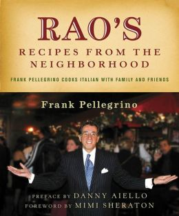 Rao's Recipes from the Neighborhood: Frank Pelligrino Cooks Italian with Family and Friends