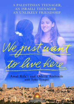 We Just Want to Live Here: An Unlikely Teenage Friendship in the Two jerusalems