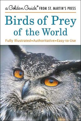 Birds of Prey of the World (a Golden Guide from St. Martin's Press)