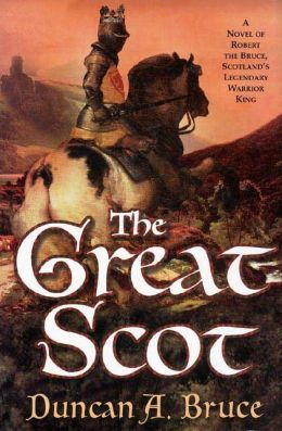 The Great Scot: A Novel of Robert the Bruce, Scotland's Legendary Warrior King
