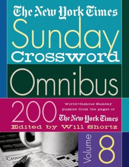 The New York Times Sunday Crossword Omnibus Volume 8: 200 World-Famous Sunday Puzzles from the Pages of The New York Times