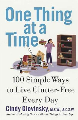 One Thing at a Time: 100 Simple Ways to Live Clutter-Free Every Day