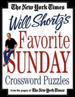 New York Times Will Shortz's Favorite Sunday Crossword Puzzles: From the Pages of The New York Times